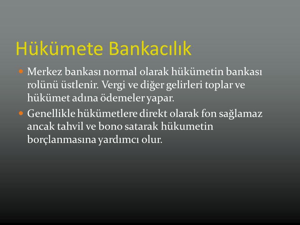 Hükümete Bankacılık Merkez bankası normal olarak hükümetin bankası rolünü üstlenir. Vergi ve diğer gelirleri toplar ve hükümet adına ödemeler yapar.
