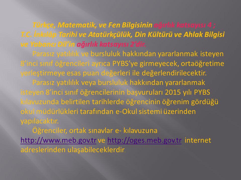 Türkçe, Matematik, ve Fen Bilgisinin ağırlık katsayısı 4 ; T. C