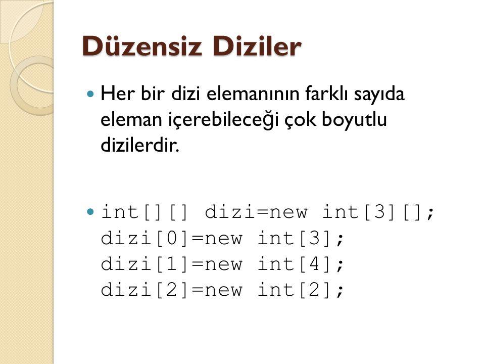 Düzensiz Diziler Her bir dizi elemanının farklı sayıda eleman içerebileceği çok boyutlu dizilerdir.
