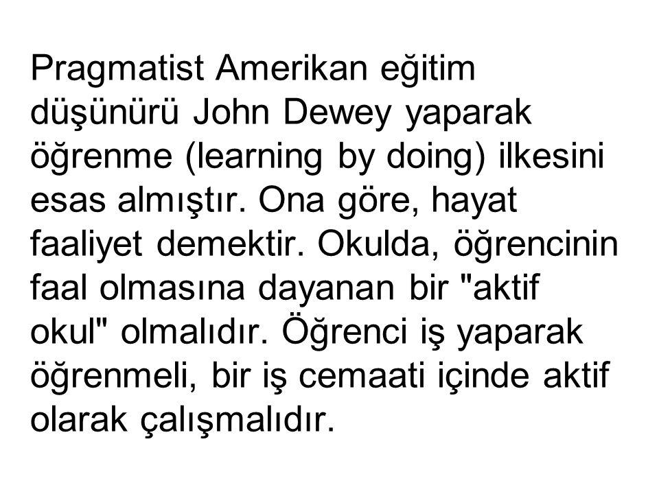 Pragmatist Amerikan eğitim düşünürü John Dewey yaparak öğrenme (learning by doing) ilkesini esas almıştır.