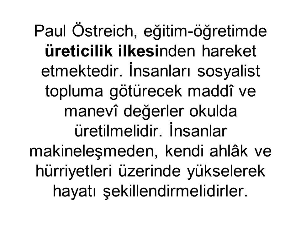 Paul Östreich, eğitim-öğretimde üreticilik ilkesinden hareket etmektedir.