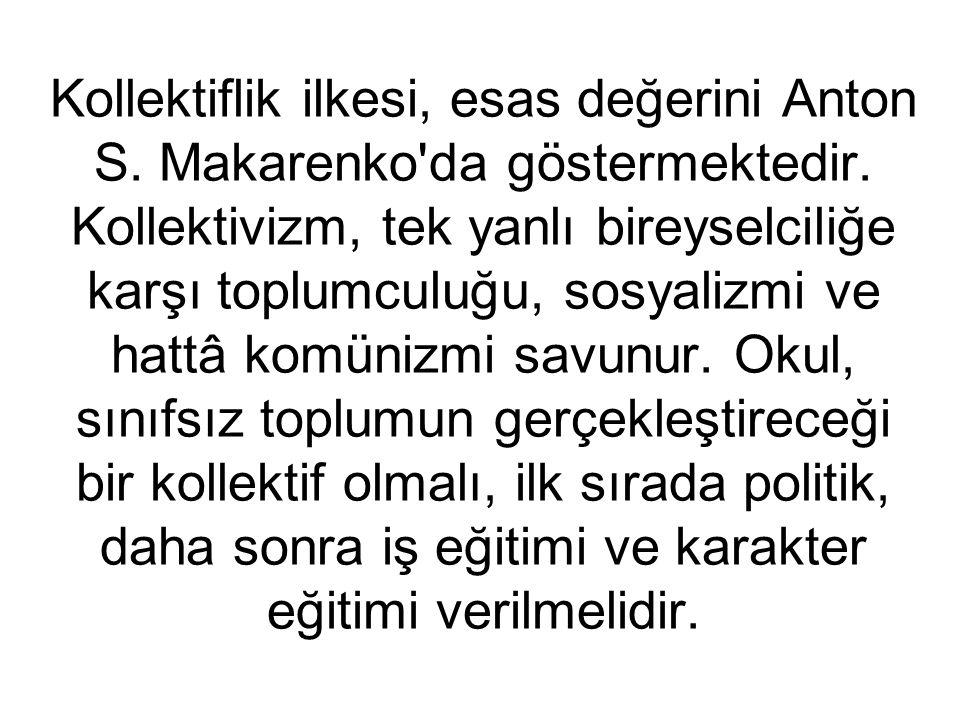 Kollektiflik ilkesi, esas değerini Anton S. Makarenko da göstermektedir.