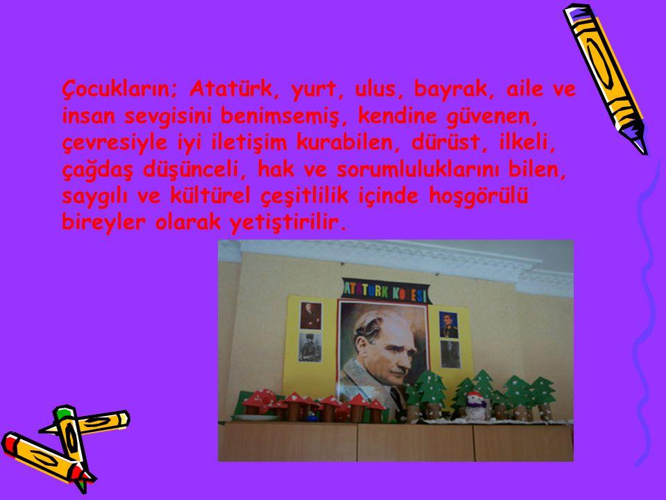 Çocukların; Atatürk, yurt, ulus, bayrak, aile ve insan sevgisini benimsemiş, kendine güvenen, çevresiyle iyi iletişim kurabilen, dürüst, ilkeli, çağdaş düşünceli, hak ve sorumluluklarını bilen, saygılı ve kültürel çeşitlilik içinde hoşgörülü bireyler olarak yetiştirilir.
