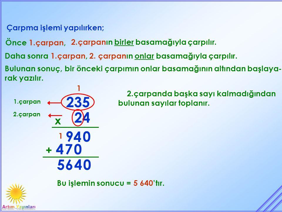235 24 9 4 4 7 5 6 4 x + Çarpma işlemi yapılırken; Önce 1.çarpan,