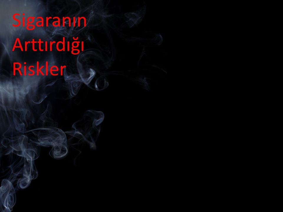 Sigaranın Arttırdığı Riskler Sigara içenlerde içmeyenlere oranla