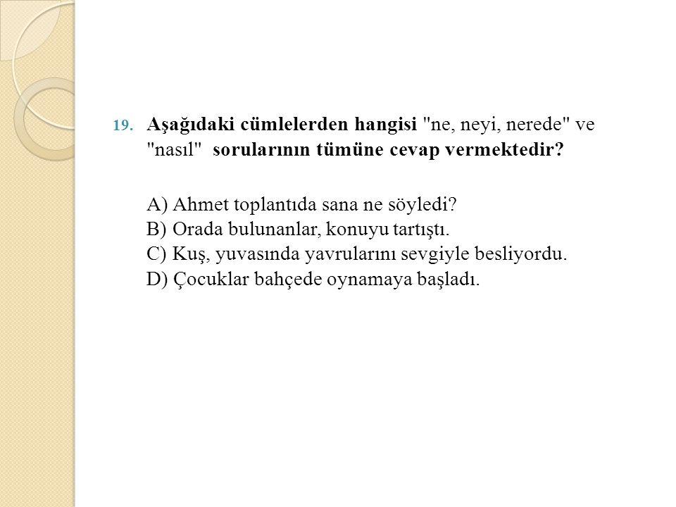 Aşağıdaki cümlelerden hangisi ne, neyi, nerede ve nasıl sorularının tümüne cevap vermektedir