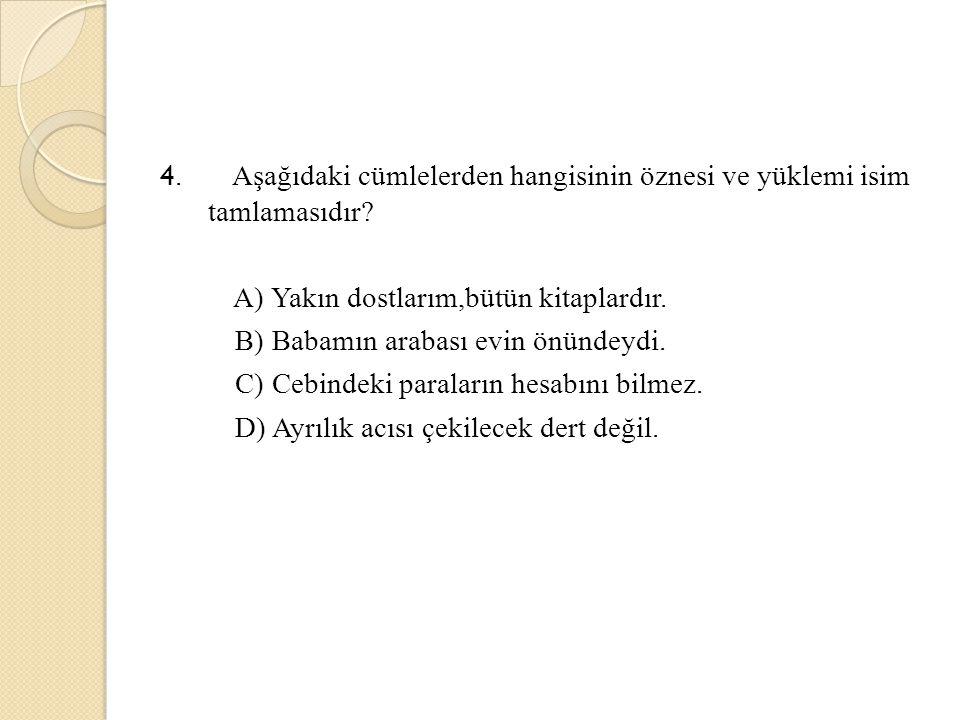 4. Aşağıdaki cümlelerden hangisinin öznesi ve yüklemi isim tamlamasıdır.