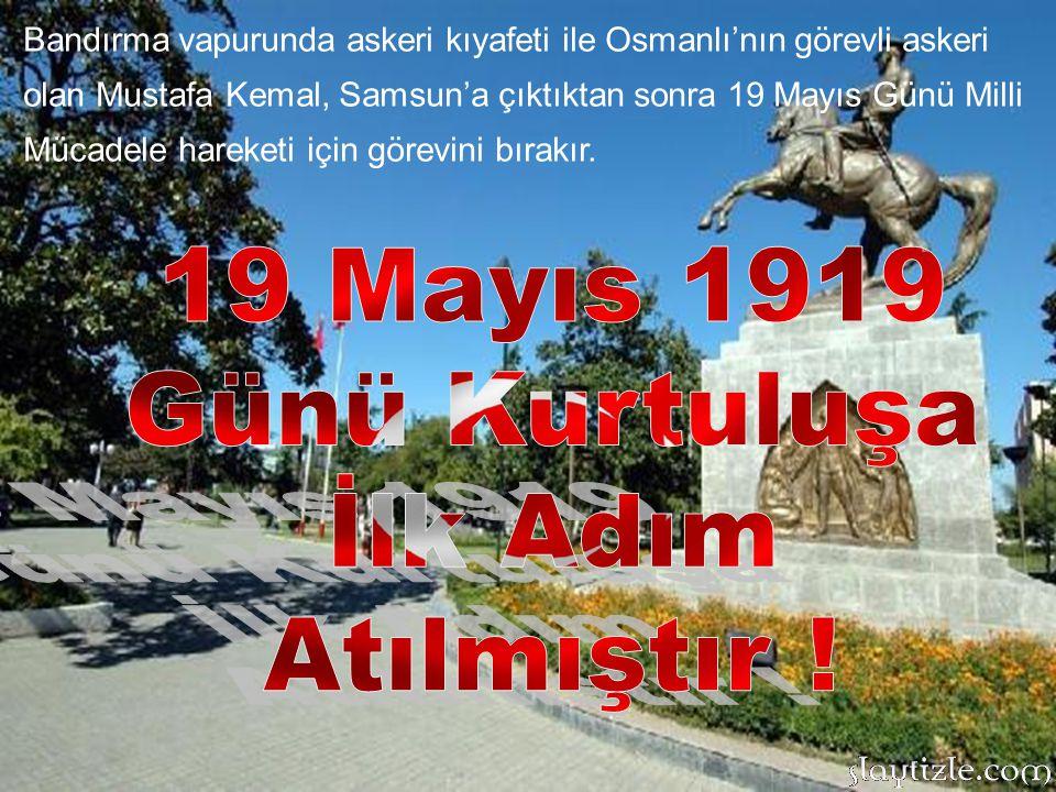 19 Mayıs 1919 Günü Kurtuluşa İlk Adım Atılmıştır !