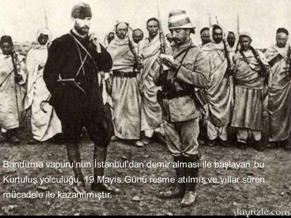 Bandırma vapuru'nun İstanbul'dan demir alması ile başlayan bu Kurtuluş yolculuğu, 19 Mayıs Günü resme atılmış ve yıllar süren mücadele ile kazanılmıştır.