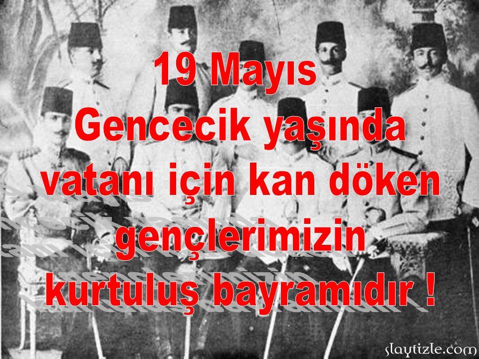19 Mayıs Gencecik yaşında vatanı için kan döken gençlerimizin kurtuluş bayramıdır !