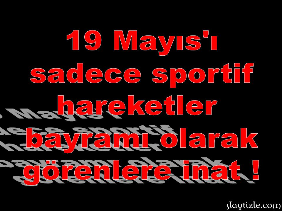 19 Mayıs ı sadece sportif hareketler bayramı olarak görenlere inat !