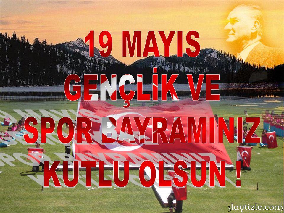 19 MAYIS GENÇLİK VE SPOR BAYRAMINIZ KUTLU OLSUN !