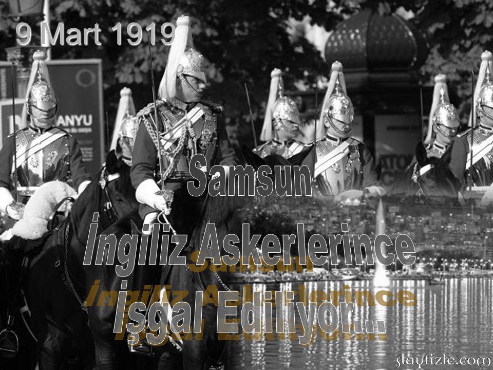 9 Mart 1919 Samsun İngiliz Askerlerince İşgal Ediliyor...