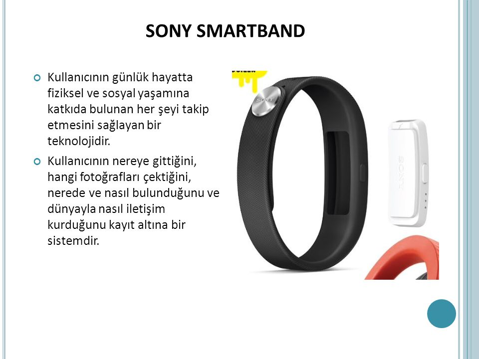 SONY SMARTBAND Kullanıcının günlük hayatta fiziksel ve sosyal yaşamına katkıda bulunan her şeyi takip etmesini sağlayan bir teknolojidir.