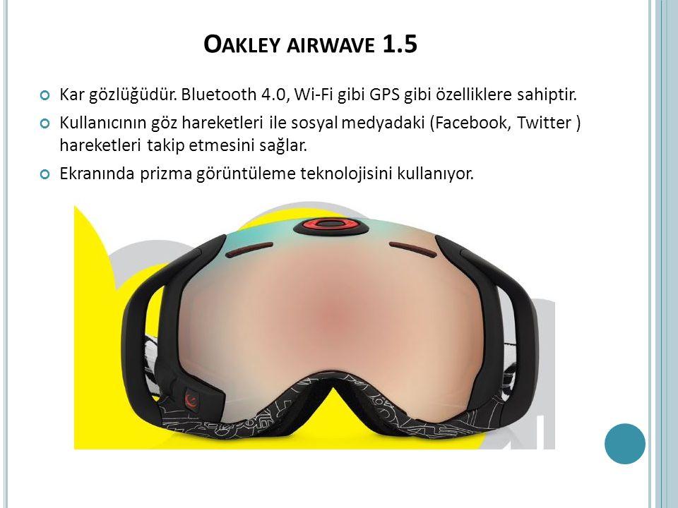 Oakley airwave 1.5 Kar gözlüğüdür. Bluetooth 4.0, Wi-Fi gibi GPS gibi özelliklere sahiptir.