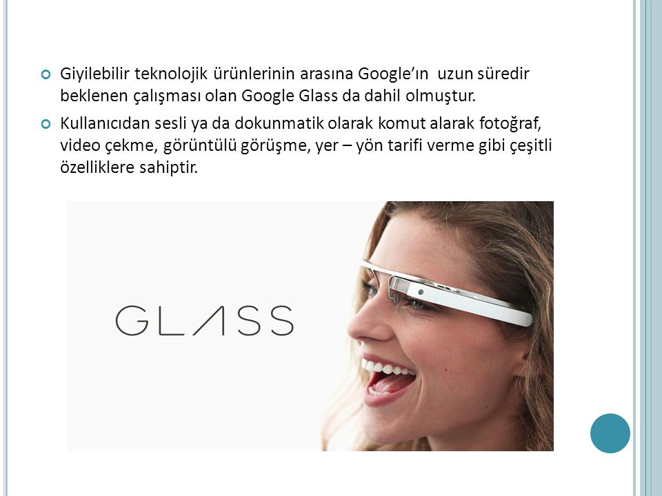 Giyilebilir teknolojik ürünlerinin arasına Google'ın uzun süredir beklenen çalışması olan Google Glass da dahil olmuştur.