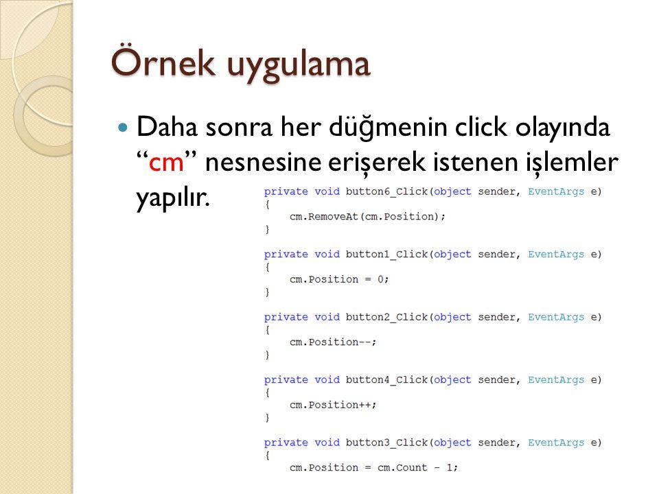 Örnek uygulama Daha sonra her düğmenin click olayında cm nesnesine erişerek istenen işlemler yapılır.