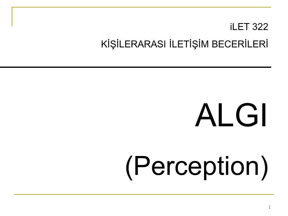iLET 322 KİŞİLERARASI İLETİŞİM BECERİLERİ ALGI (Perception)