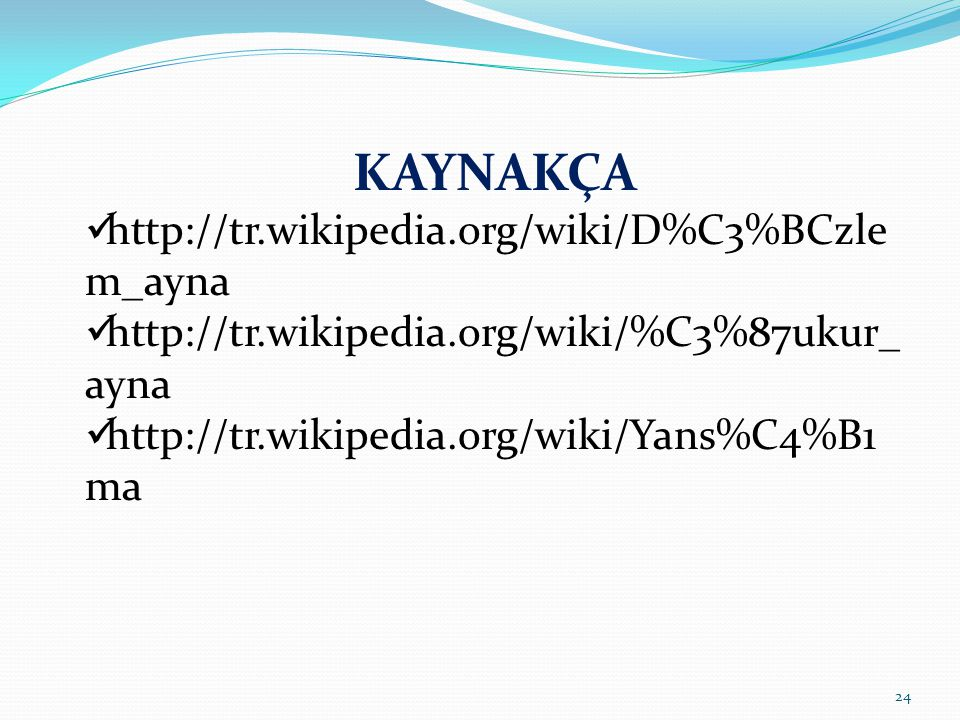 KAYNAKÇA http://tr.wikipedia.org/wiki/D%C3%BCzlem_ayna
