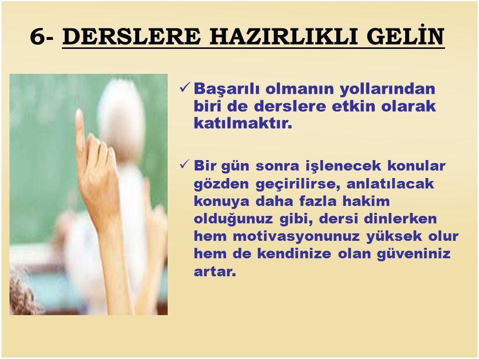 6- DERSLERE HAZIRLIKLI GELİN