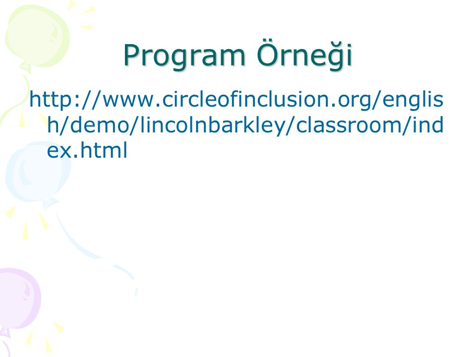 Program Örneği http://www.circleofinclusion.org/english/demo/lincolnbarkley/classroom/index.html