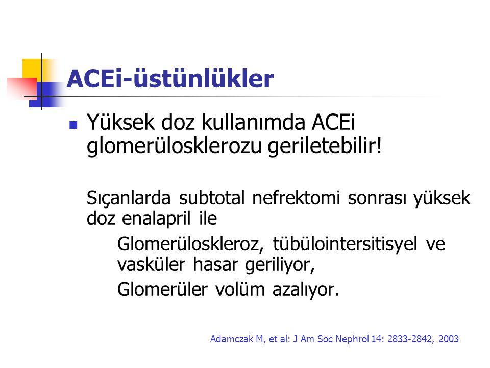 ACEi-üstünlükler Yüksek doz kullanımda ACEi glomerülosklerozu geriletebilir! Sıçanlarda subtotal nefrektomi sonrası yüksek doz enalapril ile.