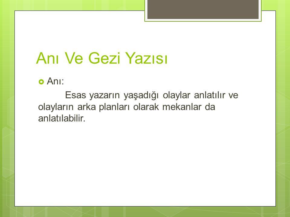 Anı Ve Gezi Yazısı Anı: Esas yazarın yaşadığı olaylar anlatılır ve olayların arka planları olarak mekanlar da anlatılabilir.