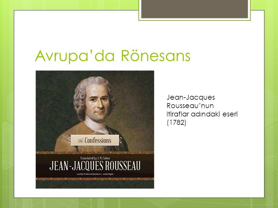 Avrupa'da Rönesans Jean-Jacques Rousseau'nun Itiraflar adındaki eseri