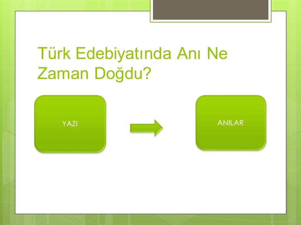 Türk Edebiyatında Anı Ne Zaman Doğdu