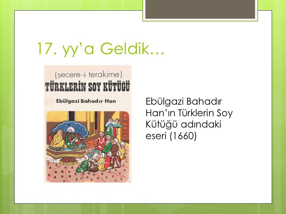 17. yy'a Geldik… Ebülgazi Bahadır Han'ın Türklerin Soy