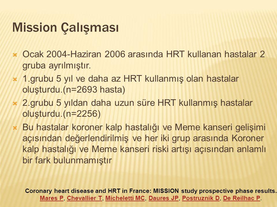 Mission Çalışması Ocak 2004-Haziran 2006 arasında HRT kullanan hastalar 2 gruba ayrılmıştır.