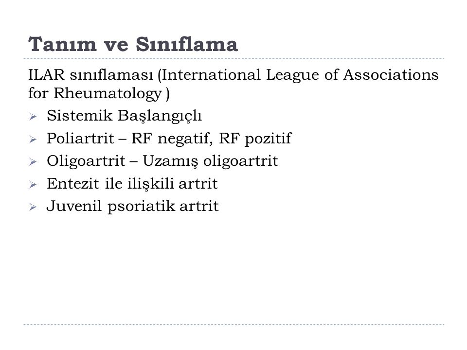 Tanım ve Sınıflama ILAR sınıflaması (International League of Associations for Rheumatology ) Sistemik Başlangıçlı.