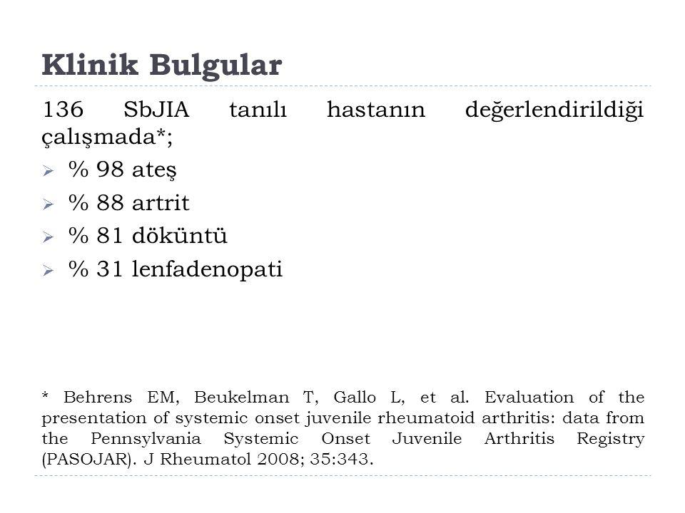 Klinik Bulgular 136 SbJIA tanılı hastanın değerlendirildiği çalışmada*; % 98 ateş. % 88 artrit. % 81 döküntü.