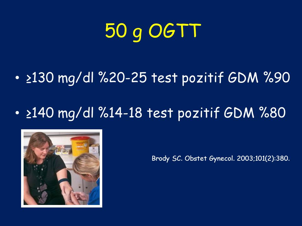 50 g OGTT ≥130 mg/dl %20-25 test pozitif GDM %90