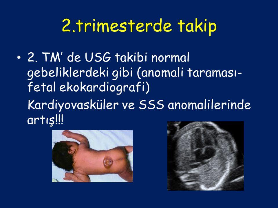 2.trimesterde takip 2. TM' de USG takibi normal gebeliklerdeki gibi (anomali taraması- fetal ekokardiografi)