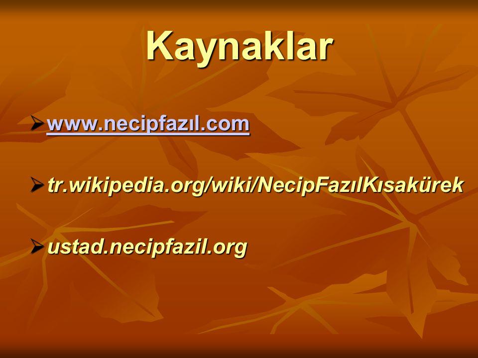 Kaynaklar www.necipfazıl.com tr.wikipedia.org/wiki/NecipFazılKısakürek