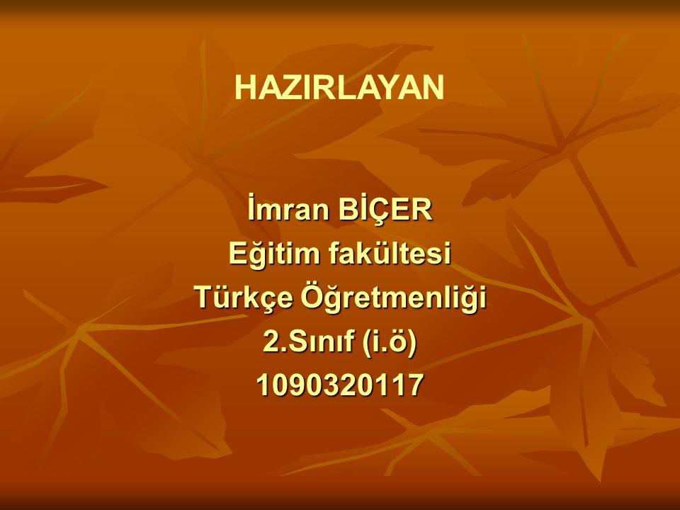 HAZIRLAYAN İmran BİÇER Eğitim fakültesi Türkçe Öğretmenliği
