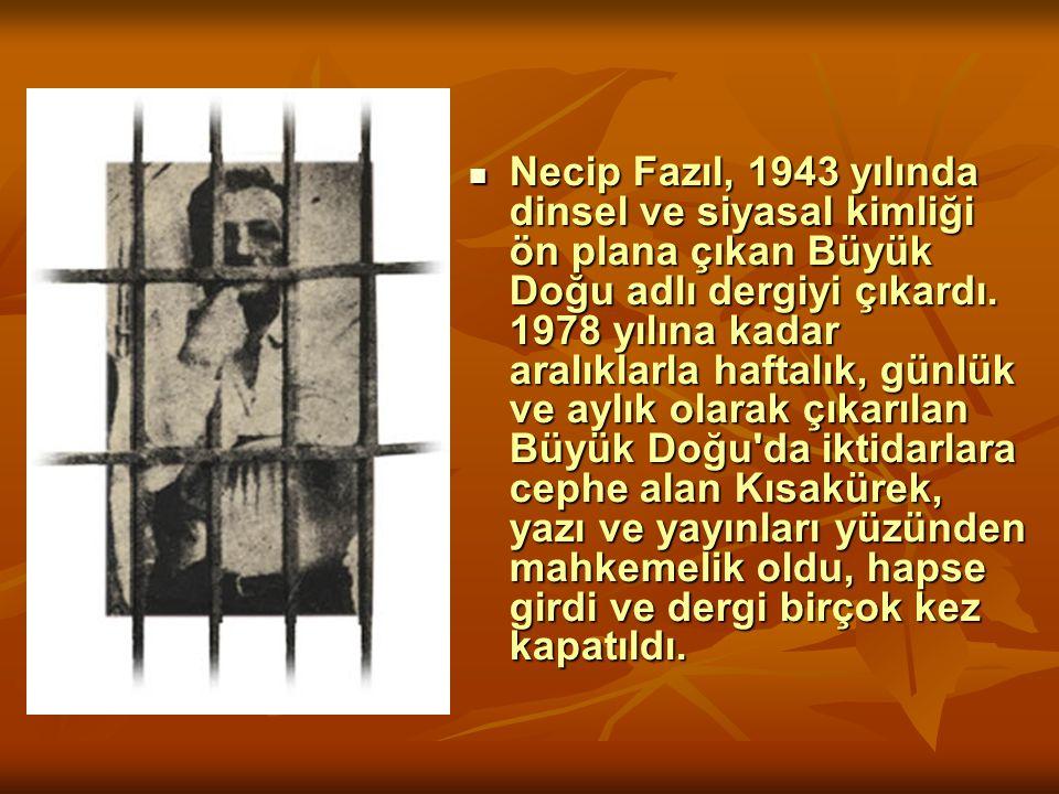 Necip Fazıl, 1943 yılında dinsel ve siyasal kimliği ön plana çıkan Büyük Doğu adlı dergiyi çıkardı. 1978 yılına kadar aralıklarla haftalık, günlük ve aylık olarak çıkarılan Büyük Doğu da iktidarlara cephe alan Kısakürek, yazı ve yayınları yüzünden mahkemelik oldu, hapse girdi ve dergi birçok kez kapatıldı.