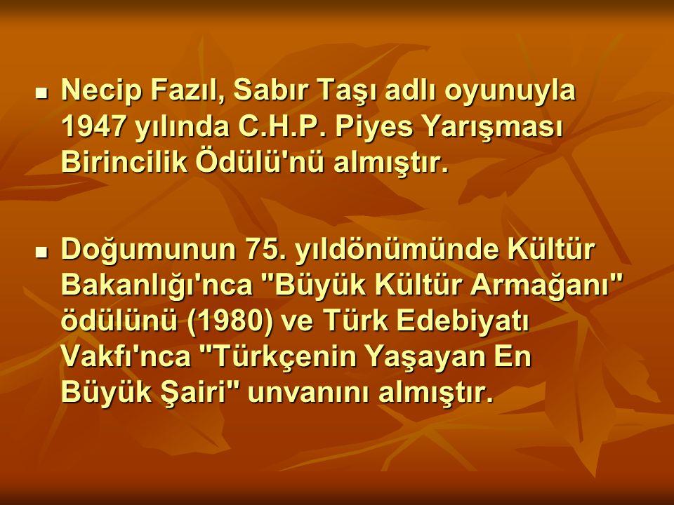Necip Fazıl, Sabır Taşı adlı oyunuyla 1947 yılında C. H. P