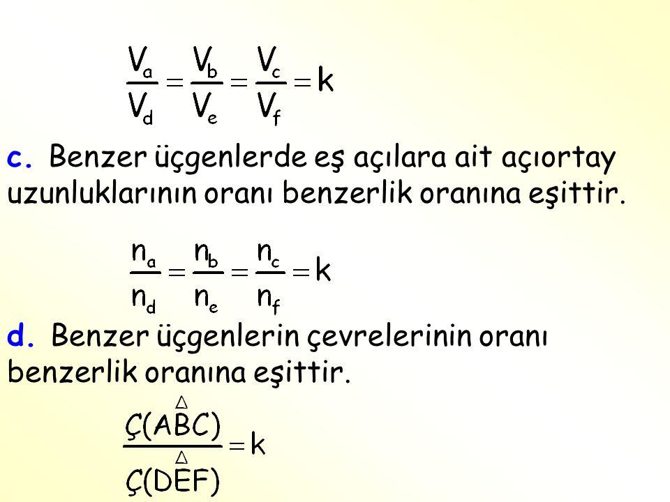 c. Benzer üçgenlerde eş açılara ait açıortay uzunluklarının oranı benzerlik oranına eşittir.