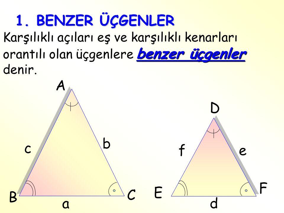 1. BENZER ÜÇGENLER A D b c f e F E C B a d