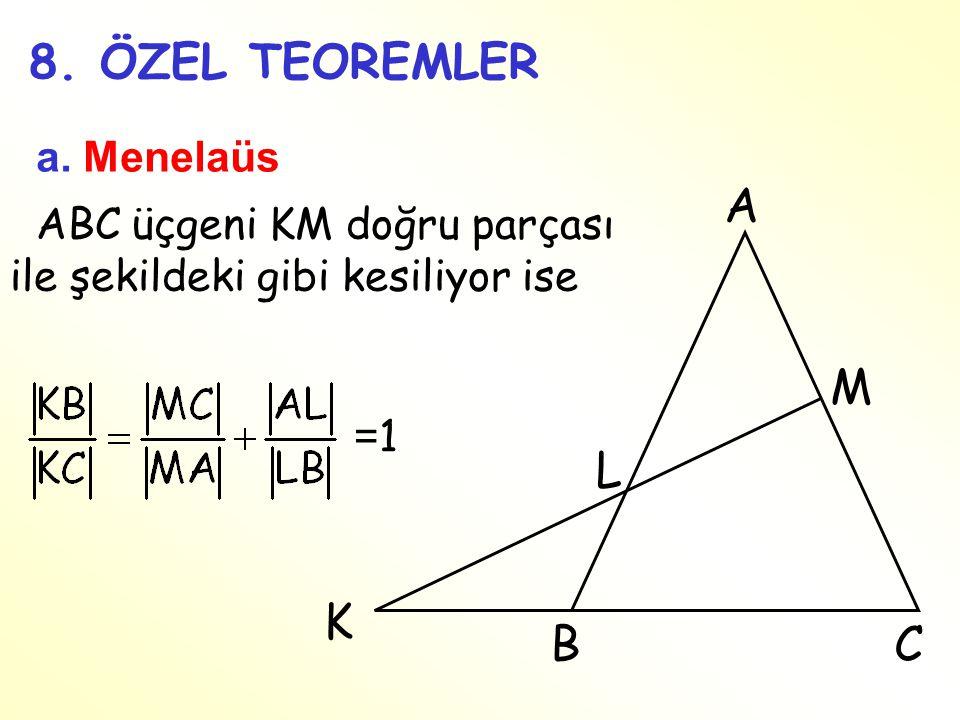 8. ÖZEL TEOREMLER A M L K B C a. Menelaüs