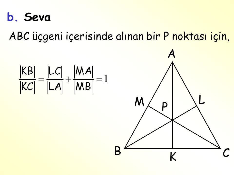 b. Seva ABC üçgeni içerisinde alınan bir P noktası için, A L M P B C K
