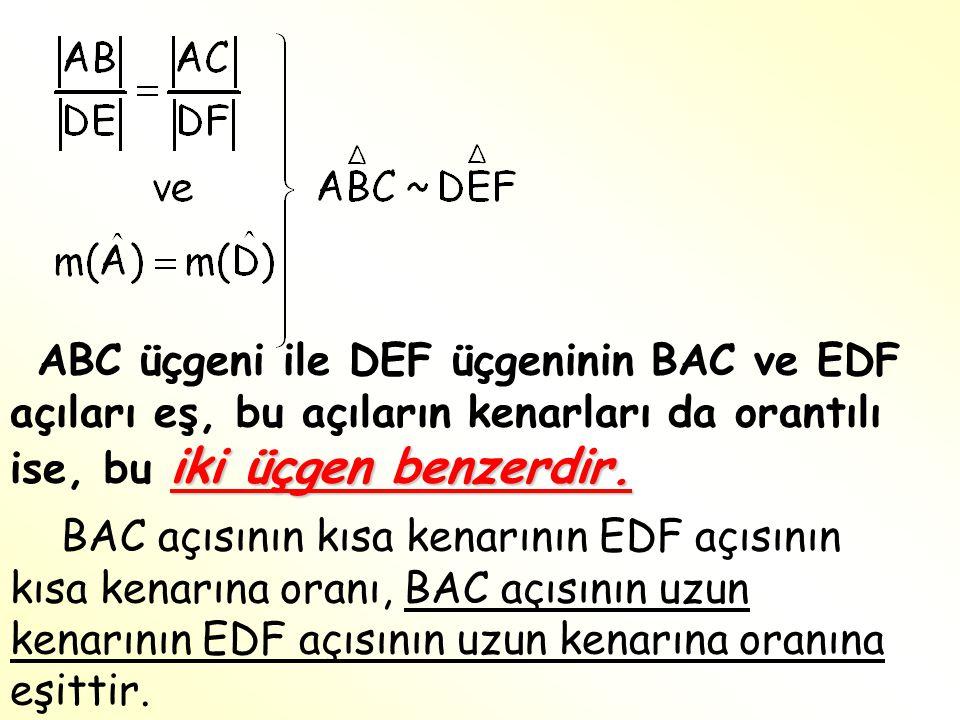 ABC üçgeni ile DEF üçgeninin BAC ve EDF açıları eş, bu açıların kenarları da orantılı ise, bu iki üçgen benzerdir.