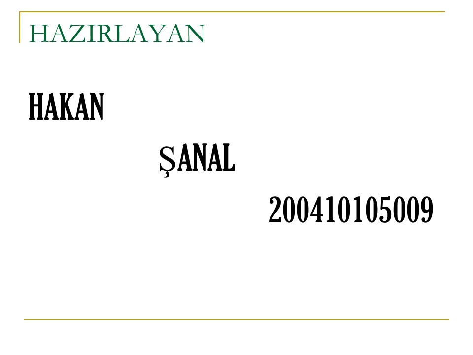 HAZIRLAYAN HAKAN ŞANAL 200410105009