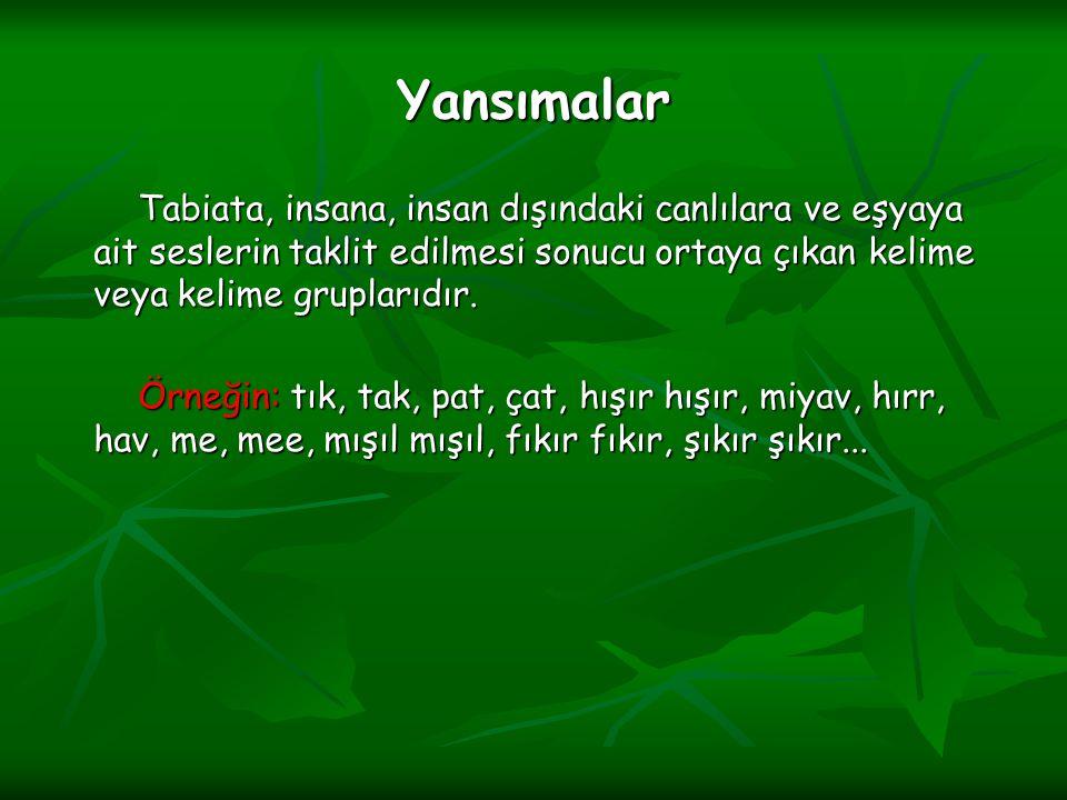 Yansımalar Tabiata, insana, insan dışındaki canlılara ve eşyaya ait seslerin taklit edilmesi sonucu ortaya çıkan kelime veya kelime gruplarıdır.