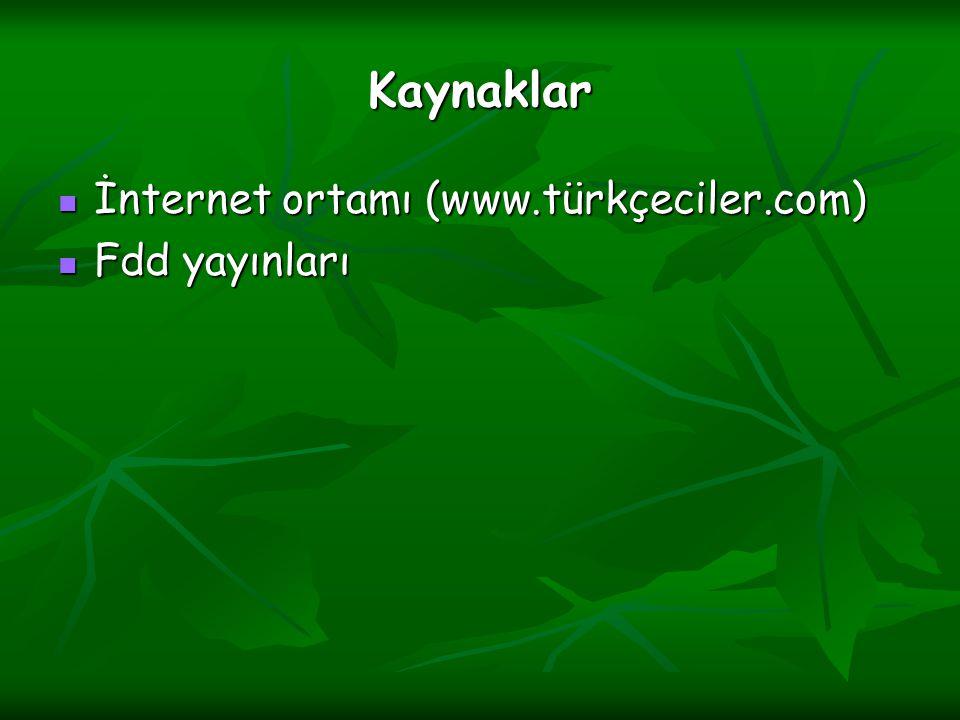 Kaynaklar İnternet ortamı (www.türkçeciler.com) Fdd yayınları