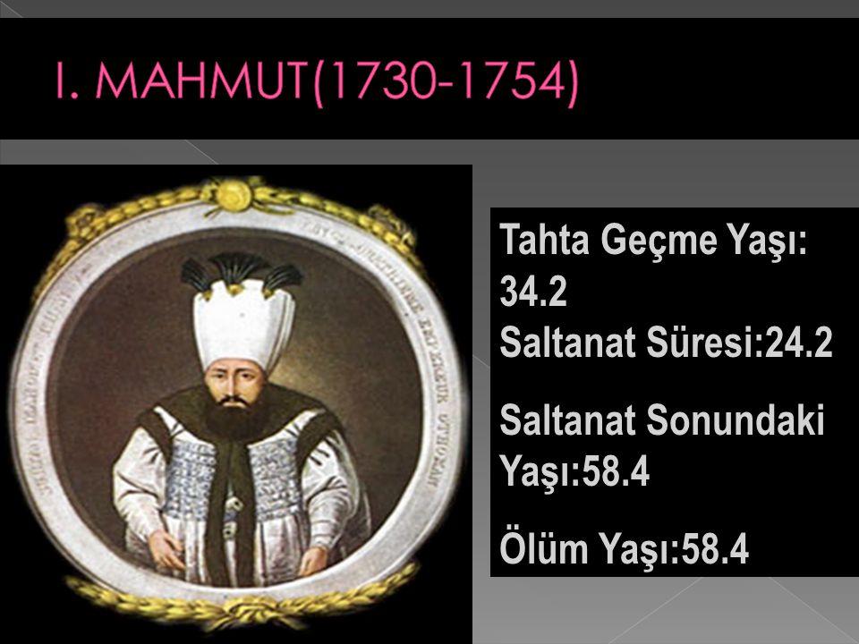 I. MAHMUT(1730-1754) Tahta Geçme Yaşı: 34.2 Saltanat Süresi:24.2