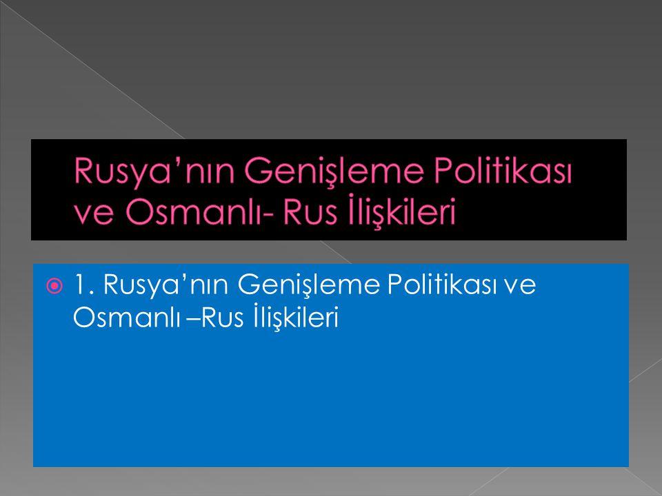 Rusya'nın Genişleme Politikası ve Osmanlı- Rus İlişkileri