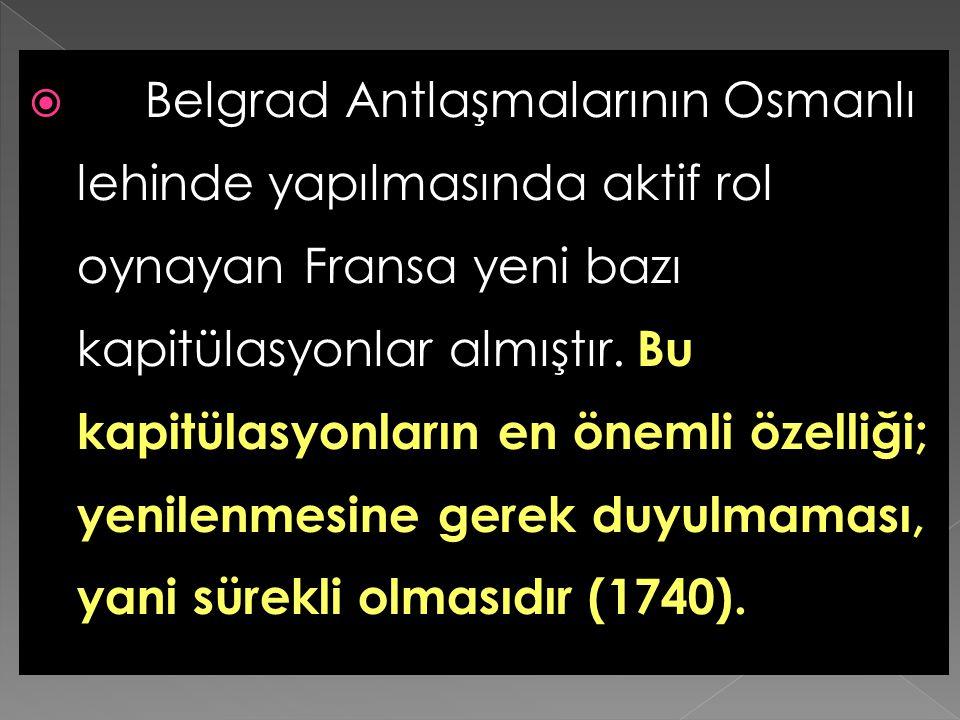 Belgrad Antlaşmalarının Osmanlı lehinde yapılmasında aktif rol oynayan Fransa yeni bazı kapitülasyonlar almıştır.